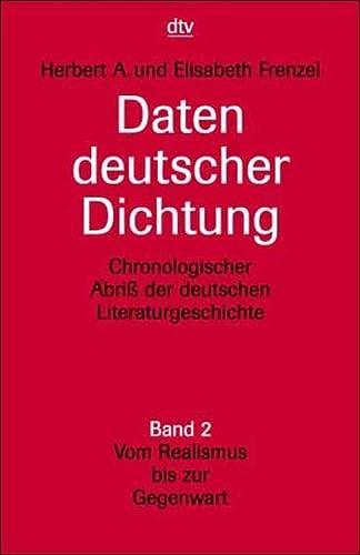 Daten deutscher Dichtung 2. Vom Realismus bis zur Gegenwart. Chronologischer Abriß der deutschen Literaturgeschichte. (German Edition) (9783423030045) by Herbert A. Frenzel; Elisabeth Frenzel