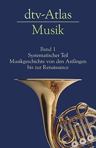 9783423030229: dtv - Atlas Musik 1 : Systematischer Teil. Musikgeschichte von den Anfängen bis zur Renaissance (Dtv-Taschenbücher Nachschlagewerke)