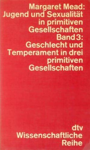 Jugend und Sexualität in primitiven Gesellschaften. Band 3: Geschlecht und Temperament in drei ...