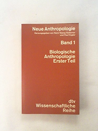 Neue Anthropologie Band 1: Biologische Anthropologie Erster: Gadamer (Hrsg.), Hans-Georg