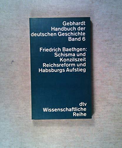 9783423042062: Gebhardt Handbuch der deutschen Geschichte, Bd. 6: Schisma- und Konzilszeit, Reichsreform und Habsburgs Aufstieg