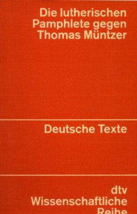 Die lutherischen Pamphlete gegen Thomas Müntzer. (Deutsche: Fischer, Ludwig.:
