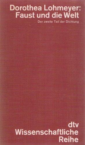 9783423042840: Faust und die Welt: Der zweite Teil der Dichtung. Eine Anleitung zum Lesen des Textes (DTV. Wissenschaftliche Reihe)