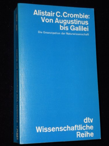 9783423042857: Von Augustinus bis Galilei - Die Emanzipation der Naturwissenschaft. Deuitscher Tashenbuch. 1977.