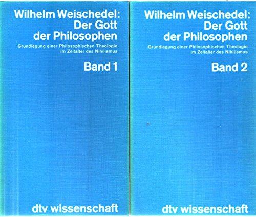 9783423043229: Wilhelm Weischedel: Der Gott der Philosophen. Grundlegung Einer Philosophischen Theologie im Zeitalter des Nihilismus (Bands 1 & 2)