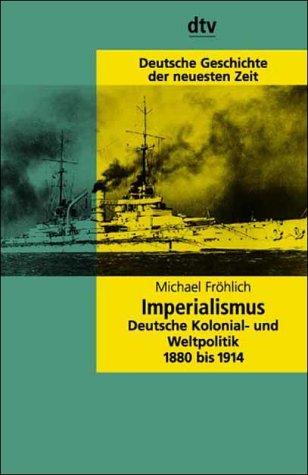 Imperialismus: Deutsche Kolonial- Und Weltpolitik, 1880-1914: Frohlich, Michael