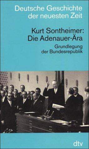 9783423045254: Die Adenauer-Ära: Grundlegung der Bundesrepublik (Deutsche Geschichte der neuesten Zeit vom 19. Jahrhundert bis zur Gegenwart) (German Edition)