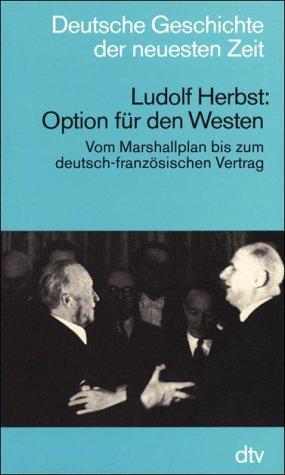 9783423045278: Option für den Westen: Vom Marshallplan bis zum deutsch-französischen Vertrag (Deutsche Geschichte der neuesten Zeit vom 19. Jahrhundert bis zur Gegenwart) (German Edition)
