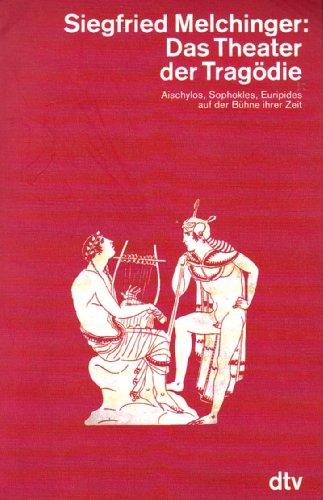 9783423045353: Das Theater der Tragödie. Aischylos, Sophokles, Euripides auf der Bühne ihrer Zeit
