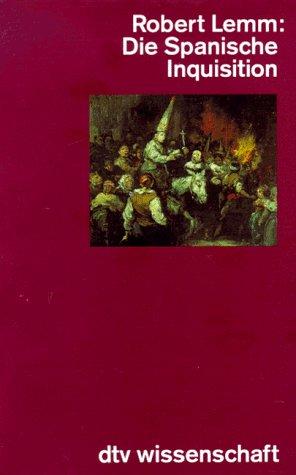 Die Spanische Inquisition. Geschichte und Legende.: Robert Lemm
