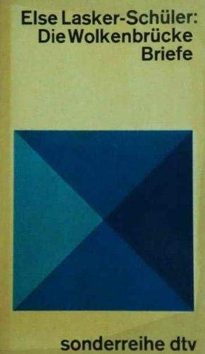 Die Wolkenbrücke Ausgewählte Briefe / Von Else Lasker-Schüler. Hrsg. u. mit e. Anh. versehen von Margarete Kupper - Lasker-Schüler, Else