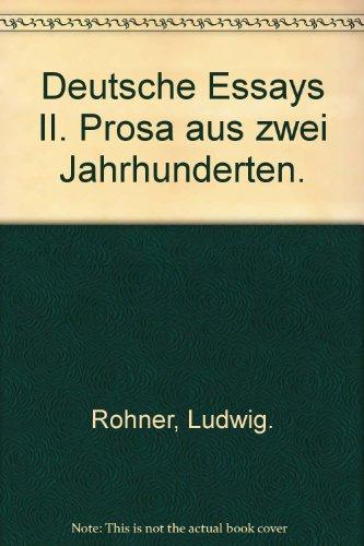 Deutsche Essays II. Prosa aus zwei Jahrhunderten.: Rohner, Ludwig.