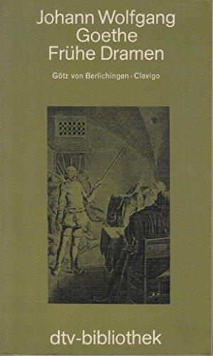 Frühe Dramen. Götz von Berlichingen, Clavigo: Goethe, Johann Wolfgang