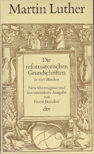 Die reformatorischen Grundschriften in vier Ba?nden (DTV: Luther, Martin