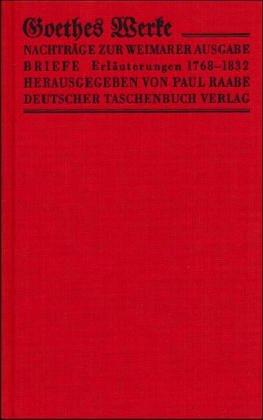 Werke. Nachträge 1768 - 1832. Goethes Briefe II. Erläuterungen. Herausgegeben im Auftrage...
