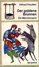 Der goldene Brunnen. Ein Märchenspiel.: Otfried Preußler
