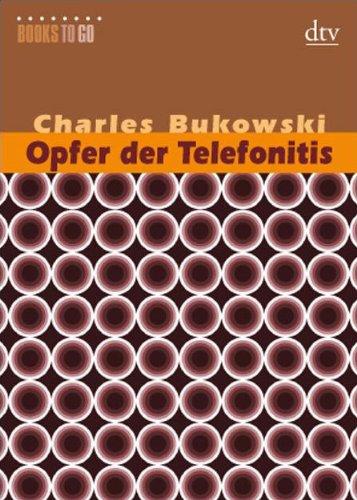 Opfer der TelefonitisKein Ersatz für Bernadette [u.a.]Erzählungen / Charles Bukowski...