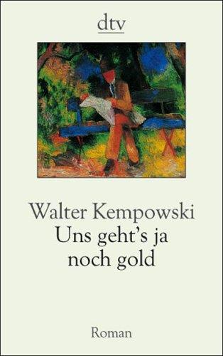 Uns geht's ja noch gold: Walter Kempowski