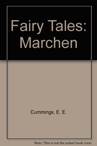 Fairy Tales: Marchen: E. E. Cummings