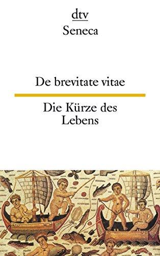 De brevitate vitae : [lat.-dt.] = Die Kürze des Lebens. - Seneca, Lucius Annaeus und Franz Peter (Herausgeber) Waiblinger