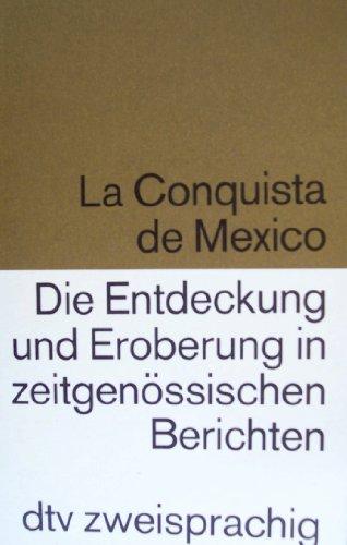 9783423092920: La Conquista de México /Die Entdeckung und Eroberung in zeitgenössischen Berichten. Span. /Dt.