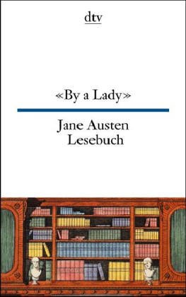 By a Lady. Jane- Austen- Lesebuch. - Austen, Jane; Leipprand, Eva