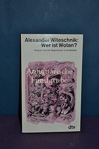 9783423100670: Wer ist Wotan? Wagner und die Wagnerianer in Anekdoten.
