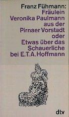 9783423102179: Fräulein Veronika Paulmann aus der Pirnaer Vorstadt oder Etwas über das Schauerliche bei E.T.A. Hoffmann
