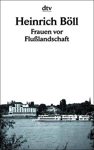 Frauen vor Flußlandschaft Roman in Dialogen und: BÃ ll, Heinrich