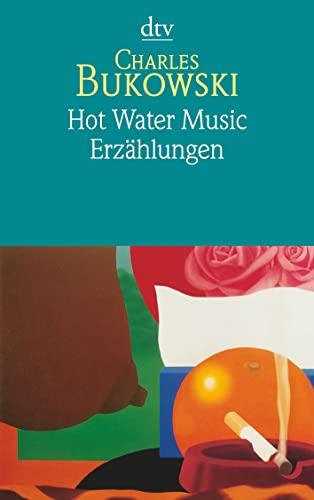 Hot Water Music - Erzählungen: Charles Bukowski