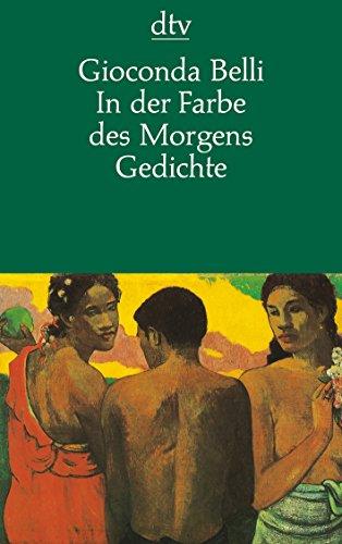 In der Farbe des Morgens : Gedichte. Gioconda Belli. Aus dem nicaraguanischen Span. von Dieter Masuhr . / dtv ; 11565 : Drei Kontinente - Belli, Gioconda (Verfasser)