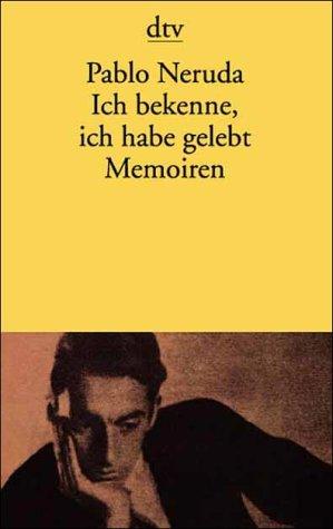 Ich bekenne, ich habe gelebt: Neruda, Pablo: