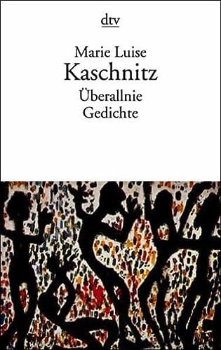 Überallnie : ausgewählte Gedichte 1928 - 1965. dtv ; 12015: Kaschnitz, Marie Luise: