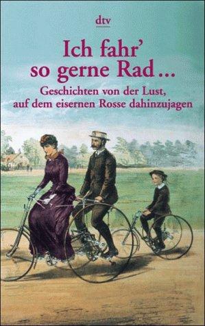 9783423120173: Ich fahr' so gerne Rad.... Geschichten von der Lust, auf dem eisernen Rosse dahinzujagen