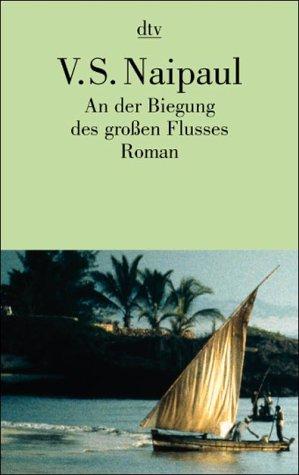 An der Biegung des großen Flusses. Roman.: Naipaul,V.S.