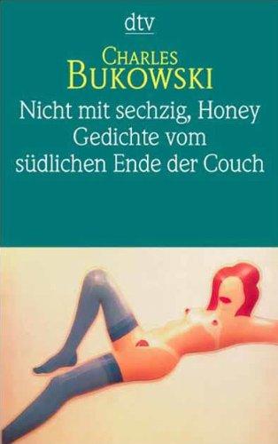 Nicht mit sechzig, Honey / Gedichte vom: Bukowski, Charles