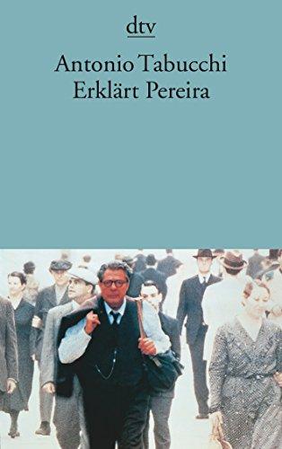 Erklärt Pereira. Eine Zeugenaussage. Aus dem Italienischen von Karin Fleischanderl. Mit einer Nachbemerkung des Autors zur zehnten Auflage der italienischen Ausgabe. - (=dtv 12424). - Tabucchi, Antonio