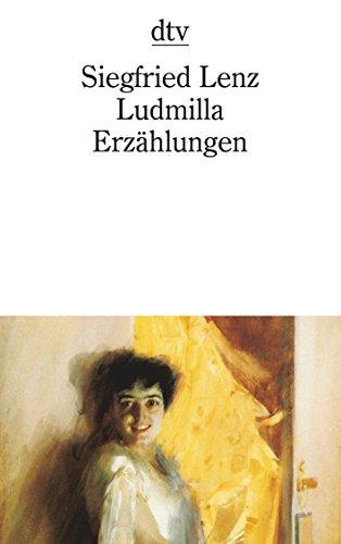 Ludmilla: Erzählungen (dtv Literatur) : Erzählungen - Siegfried Lenz