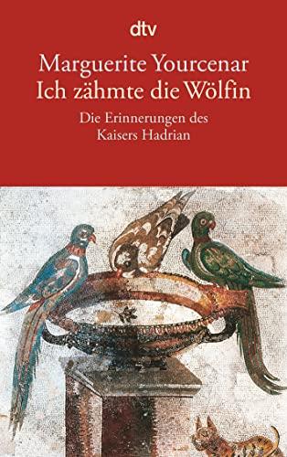 Ich zähmte die Wölfin Die Erinnerungen des Kaisers Hadrian - Yourcenar, Marguerite und Fritz Jaffé