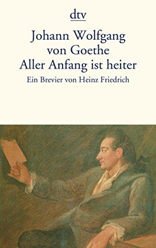 Aller Anfang ist heiter: Ein Brevier (dtv: Goethe, Johann Wolfgang