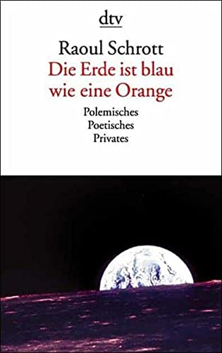 9783423127042: Die Erde ist blau wie eine Orange. Polemisches, Poetisches, Privates.