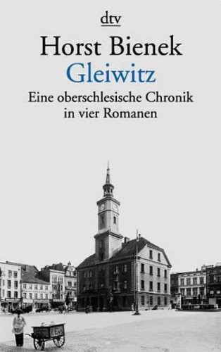9783423127738: Gleiwitz: Eine oberschlesisische Chronik in vier Romanen. Die erste Polka / Septemberlicht / Zeit ohne Glocken / Erde und Feuer