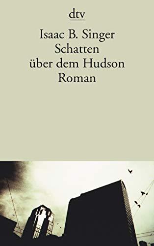 Schatten über dem Hudson: Roman: Singer, Isaac Bashevis