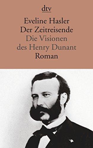 9783423130738: Der Zeitreisende. Die Visionen des Henry Dunant: Die Visionen des Henry Dunant Roman