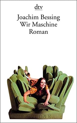 Wir Maschine: Roman: Joachim Bessing