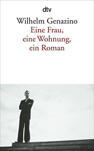 Eine Frau, eine Wohnung, ein Roman: Wilhelm Genazino