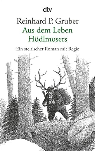 9783423134675: Aus dem Leben Hödlmosers: Ein steirischer Roman mit Regie