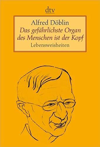 Das gefährlichste Organ des Menschen ist der: Alfred Döblin