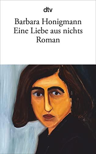 Eine Liebe aus nichts: Roman: Honigmann, Barbara