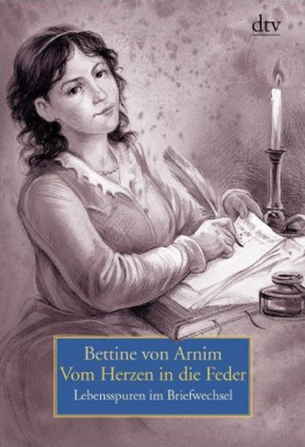 Vom Herzen in die Feder: Lebensspuren im Briefwechsel (dtv Klassik). - Arnim, Bettine von
